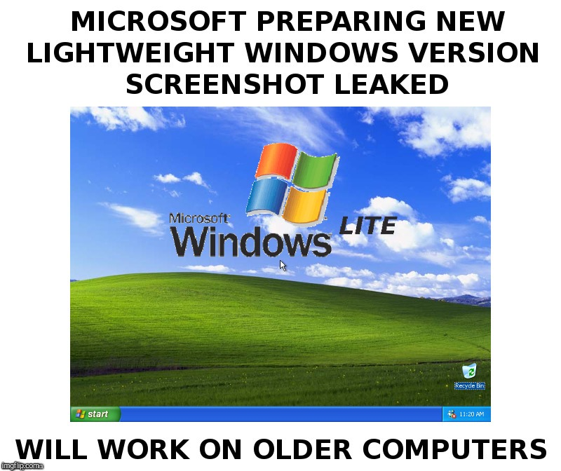 Windows Lite Is Coming! | image tagged in microsoft,windows xp,forever | made w/ Imgflip meme maker