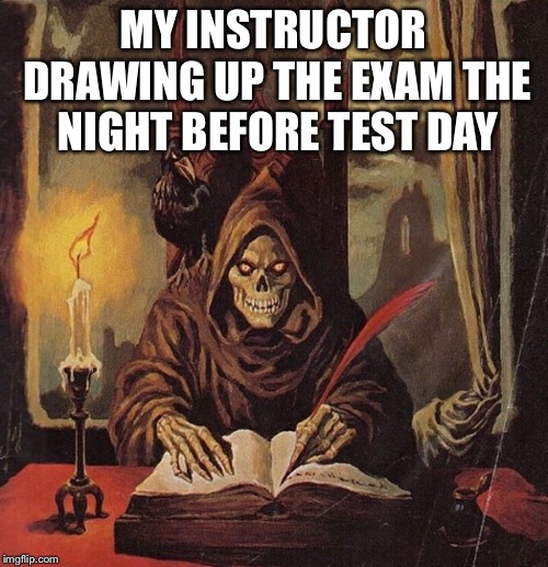 MY INSTRUCTOR DRAWING UP THE EXAM THE NIGHT BEFORE TEST DAY | image tagged in test,exams,test day,finals | made w/ Imgflip meme maker