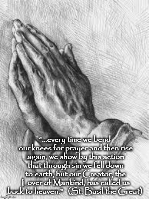 "prayer | ""…every time we bend our knees for prayer and then rise again, we show by this action that through sin we fell down to earth, but our Creato 