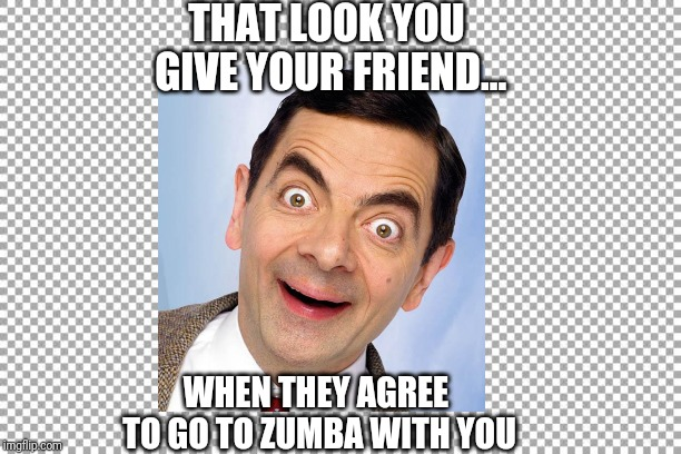 Free | THAT LOOK YOU GIVE YOUR FRIEND... WHEN THEY AGREE TO GO TO ZUMBA WITH YOU | image tagged in free | made w/ Imgflip meme maker