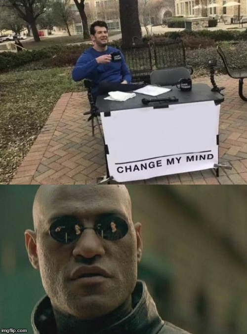 Mind changed by Matrix Morpheus | image tagged in mind changed by matrix morpheus | made w/ Imgflip meme maker