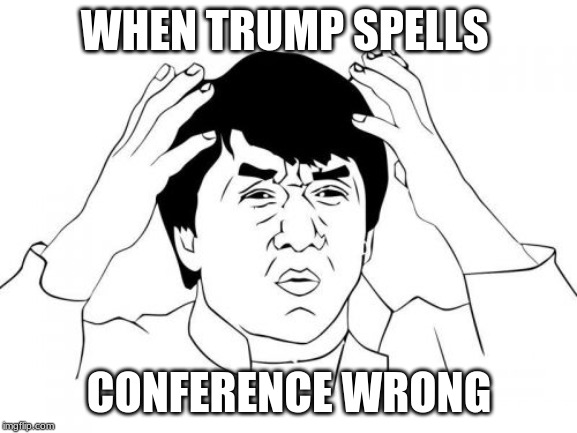 Jackie Chan WTF | WHEN TRUMP SPELLS CONFERENCE WRONG | image tagged in memes,jackie chan wtf | made w/ Imgflip meme maker