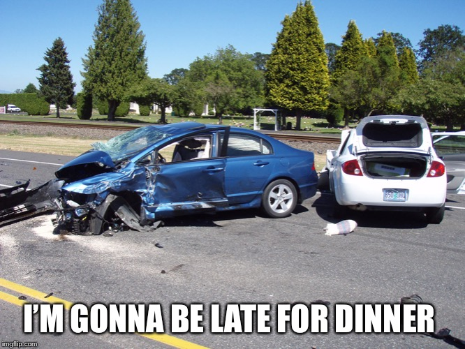 I'M GONNA BE LATE FOR DINNER | made w/ Imgflip meme maker