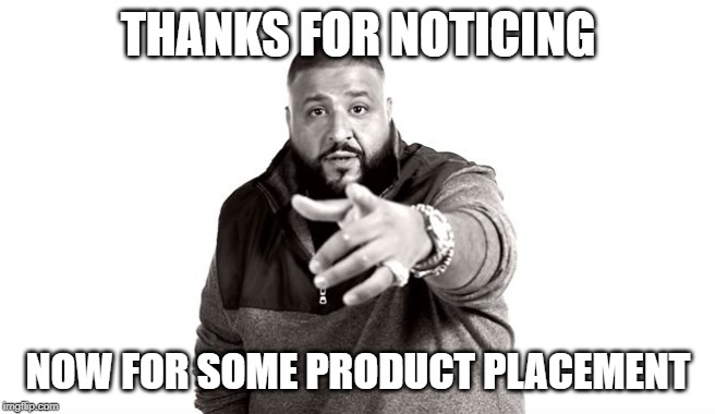 DJ Khaled Another One | THANKS FOR NOTICING NOW FOR SOME PRODUCT PLACEMENT | image tagged in dj khaled another one | made w/ Imgflip meme maker