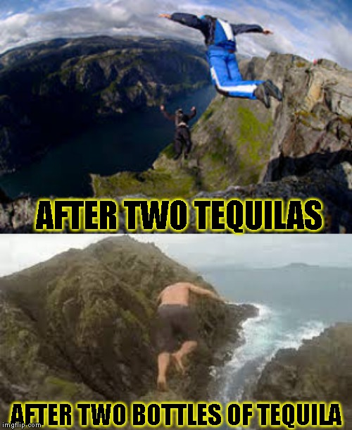 Because no interesting story started with he was drinking milk | AFTER TWO TEQUILAS AFTER TWO BOTTLES OF TEQUILA | image tagged in tequila,moderation | made w/ Imgflip meme maker