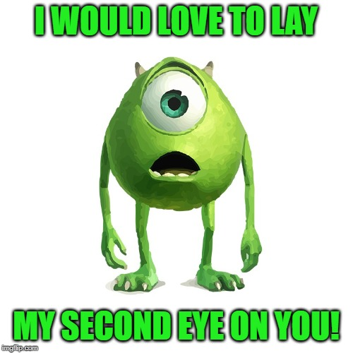 I WOULD LOVE TO LAY MY SECOND EYE ON YOU! | made w/ Imgflip meme maker