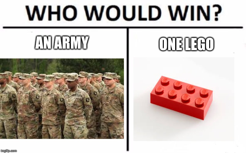 I'm voting lego's on this one |  AN ARMY; ONE LEGO | image tagged in funny,funny memes,legos | made w/ Imgflip meme maker