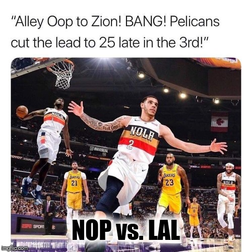 NOP vs. LAL | image tagged in lakers,nba memes,lebron james,lonzo ball | made w/ Imgflip meme maker
