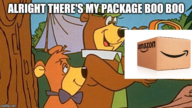 Yogi Picnic | ALRIGHT THERE'S MY PACKAGE BOO BOO | image tagged in yogi picnic | made w/ Imgflip meme maker