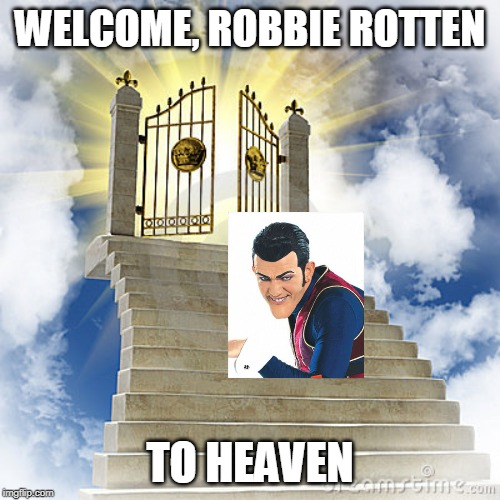 In memory of Stefán Karl Stefánsson, the actor of Robbie Rotten (1975-2018) | WELCOME, ROBBIE ROTTEN TO HEAVEN | image tagged in heaven gates,robbie rotten,stefan karl stefanson | made w/ Imgflip meme maker
