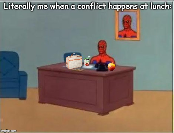 Interesting things happening at lunch. | Literally me when a conflict happens at lunch: | image tagged in memes,spiderman computer desk,spiderman,conflict,lunch time,watching | made w/ Imgflip meme maker