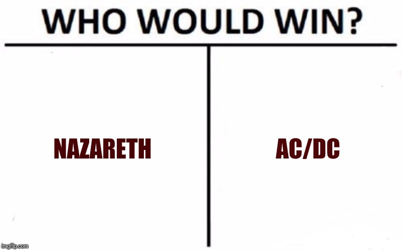 Both Are Righteous But I'll Always Choose My White Bicycle And Love Hurts | NAZARETH AC/DC | image tagged in memes,who would win,acdc,80s music,70s,am i the only one around here | made w/ Imgflip meme maker