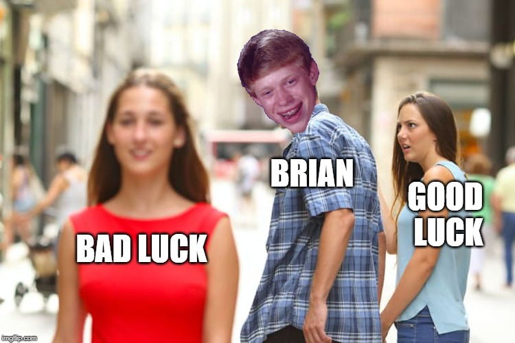Distracted Brian | BAD LUCK BRIAN GOOD LUCK | image tagged in memes,distracted boyfriend,funny,bad luck brian,good luck brian | made w/ Imgflip meme maker