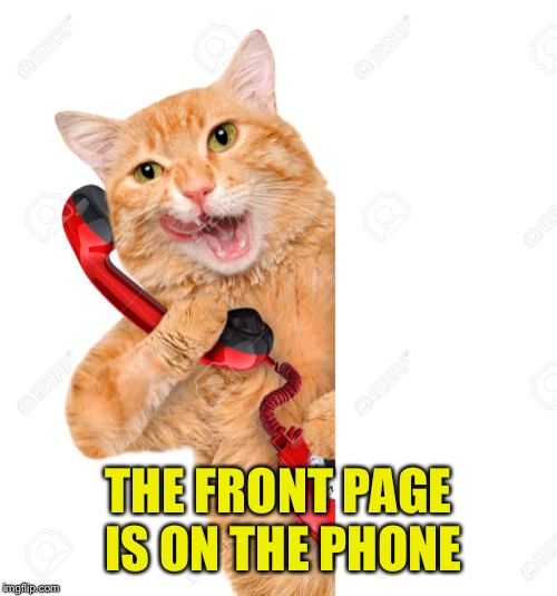 THE FRONT PAGE IS ON THE PHONE | made w/ Imgflip meme maker