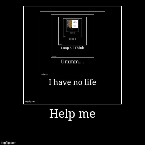 Help me | | image tagged in funny,demotivationals | made w/ Imgflip demotivational maker