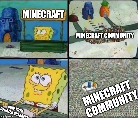 Spongebob Hype Stand | MINECRAFT NOW WITH UPDATED VILLAGERS MINECRAFT COMMUNITY MINECRAFT COMMUNITY | image tagged in spongebob hype stand | made w/ Imgflip meme maker