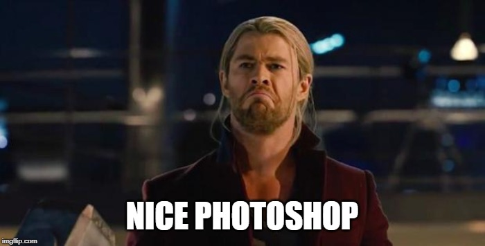 Thor, not bad.   | NICE PHOTOSHOP | image tagged in thor not bad | made w/ Imgflip meme maker