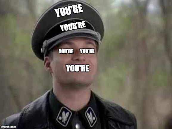 grammar nazi | YOU'RE YOU'RE YOU'RE YOUR'RE YOU'RE | image tagged in grammar nazi | made w/ Imgflip meme maker