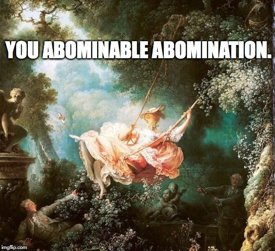 YOU ABOMINABLE ABOMINATION. | made w/ Imgflip meme maker
