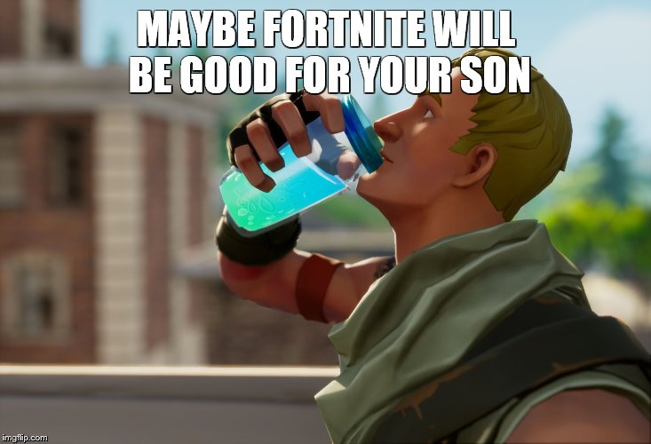 Fortnite the frog | MAYBE FORTNITE WILL BE GOOD FOR YOUR SON | image tagged in fortnite the frog | made w/ Imgflip meme maker