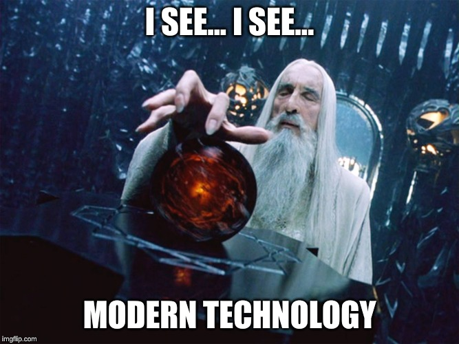 palantir | I SEE... I SEE... MODERN TECHNOLOGY | image tagged in palantir | made w/ Imgflip meme maker
