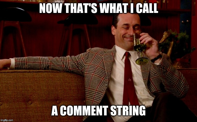 Don Draper New Years Eve | NOW THAT'S WHAT I CALL A COMMENT STRING | image tagged in don draper new years eve | made w/ Imgflip meme maker