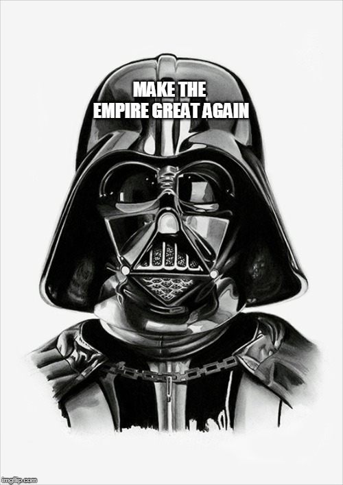darth vader | MAKE THE EMPIRE GREAT AGAIN | image tagged in darth vader | made w/ Imgflip meme maker