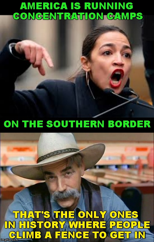 The Evil -The Evil |  AMERICA IS RUNNING CONCENTRATION CAMPS; ON THE SOUTHERN BORDER; THAT'S THE ONLY ONES IN HISTORY WHERE PEOPLE CLIMB A FENCE TO GET IN | image tagged in memes,sam elliott special kind of stupid,aoc,alexandria ocasio-cortez,concentration camps | made w/ Imgflip meme maker