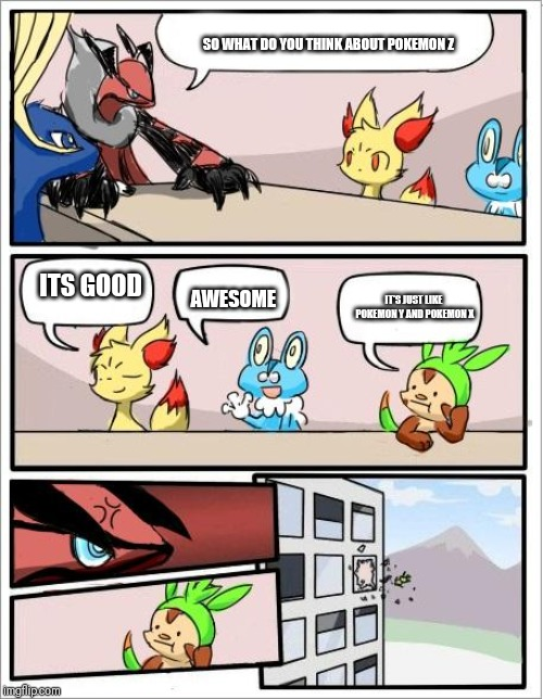 Pokemon board meeting | ITS GOOD AWESOME SO WHAT DO YOU THINK ABOUT POKEMON Z IT'S JUST LIKE POKEMON Y AND POKEMON X | image tagged in pokemon board meeting | made w/ Imgflip meme maker