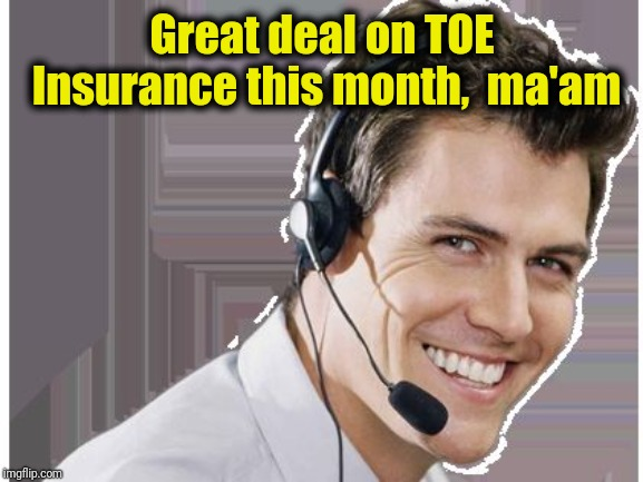 rep | Great deal on TOE Insurance this month,  ma'am | image tagged in rep | made w/ Imgflip meme maker
