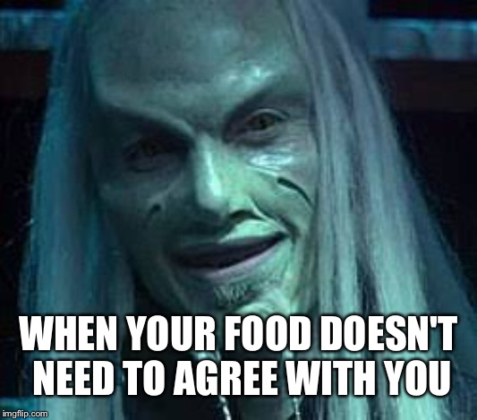 A whine with dinner | WHEN YOUR FOOD DOESN'T NEED TO AGREE WITH YOU | image tagged in stargate | made w/ Imgflip meme maker