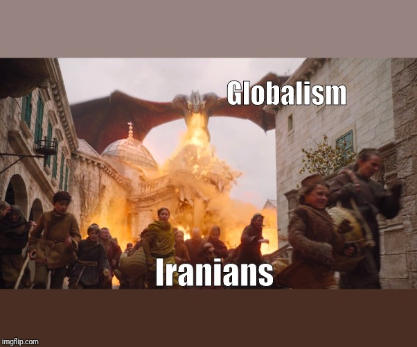 Arab Spring 2020 | Globalism Iranians | image tagged in iran,globalism | made w/ Imgflip meme maker