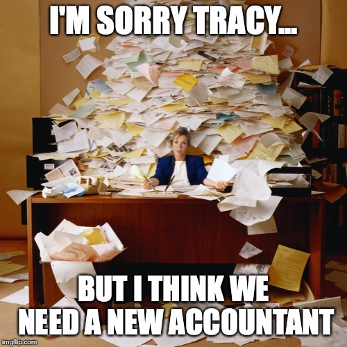Busy office | I'M SORRY TRACY... BUT I THINK WE NEED A NEW ACCOUNTANT | image tagged in busy office | made w/ Imgflip meme maker