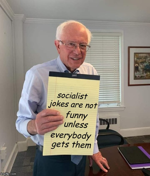 Bern | socialist jokes are not everybody gets them funny unless | image tagged in bernie sanders,feel the bern,communist socialist,socialism | made w/ Imgflip meme maker