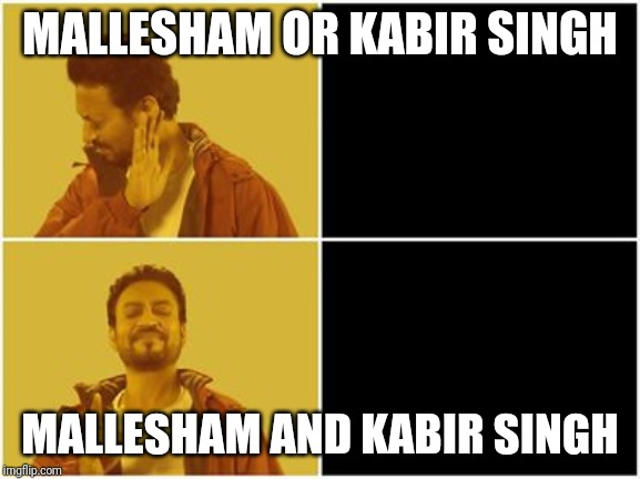 Irfan Khan Meme | MALLESHAM OR KABIR SINGH MALLESHAM AND KABIR SINGH | image tagged in irfan khan meme | made w/ Imgflip meme maker