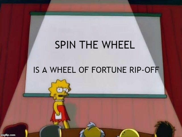 Lisa Simpson's Presentation | SPIN THE WHEEL IS A WHEEL OF FORTUNE RIP-OFF | image tagged in lisa simpson's presentation,game show | made w/ Imgflip meme maker
