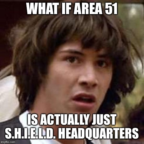 Conspiracy Keanu | WHAT IF AREA 51 IS ACTUALLY JUST S.H.I.E.L.D. HEADQUARTERS | image tagged in memes,conspiracy keanu,shield | made w/ Imgflip meme maker