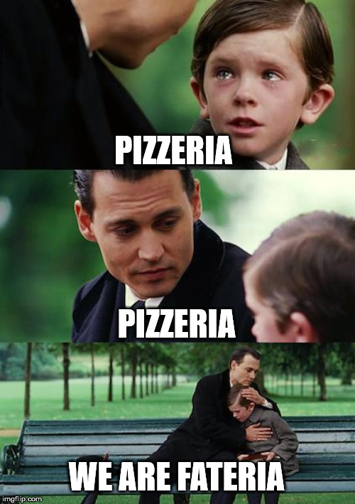 Finding Neverland | PIZZERIA PIZZERIA WE ARE FATERIA | image tagged in memes,finding neverland | made w/ Imgflip meme maker