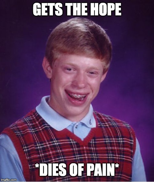 Bad Luck Brian Meme | GETS THE HOPE *DIES OF PAIN* | image tagged in memes,bad luck brian | made w/ Imgflip meme maker