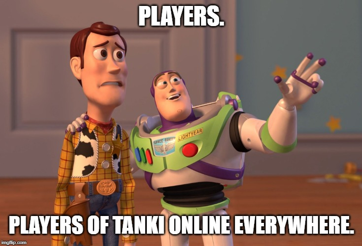 X, X Everywhere | PLAYERS. PLAYERS OF TANKI ONLINE EVERYWHERE. | image tagged in memes,x x everywhere | made w/ Imgflip meme maker