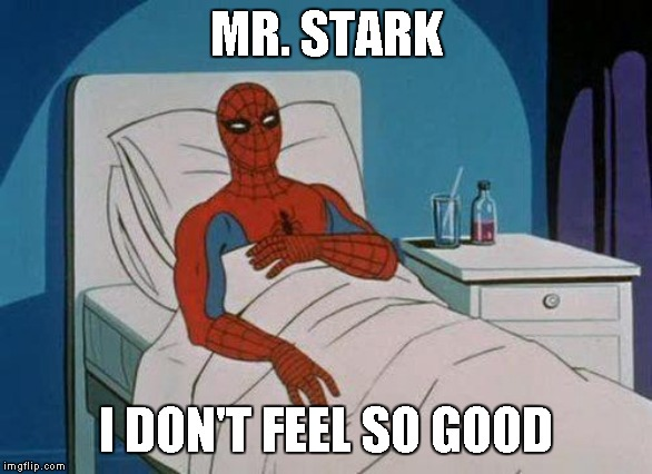 Mr. Stark | MR. STARK I DON'T FEEL SO GOOD | image tagged in memes,spiderman hospital,spiderman,dying,avengers infinity war | made w/ Imgflip meme maker