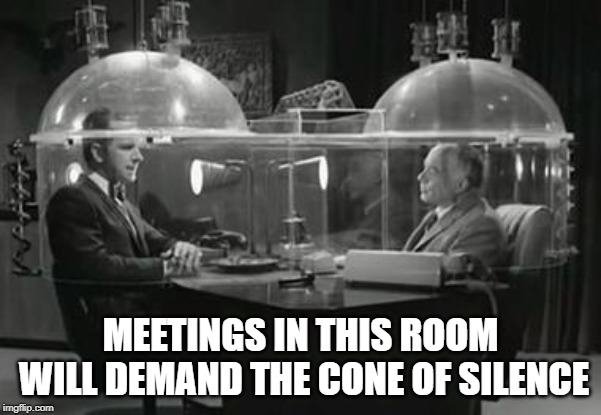 Cone of Silence | MEETINGS IN THIS ROOM WILL DEMAND THE CONE OF SILENCE | image tagged in get smart | made w/ Imgflip meme maker
