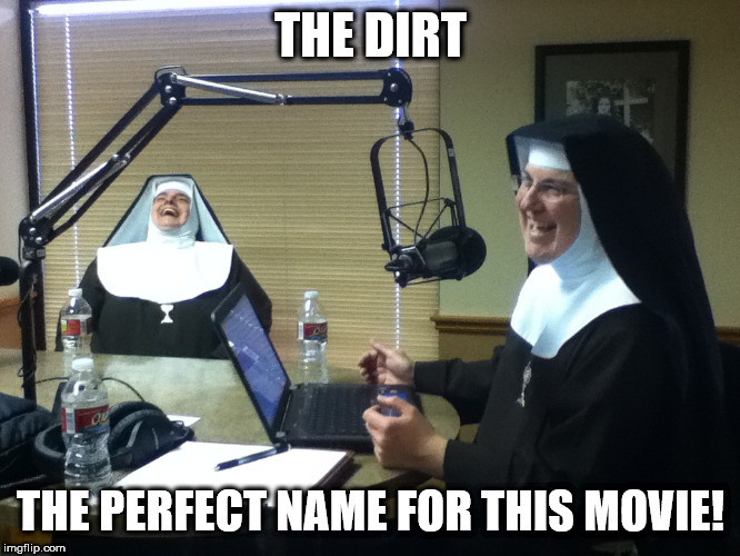 Motley Convent | THE DIRT THE PERFECT NAME FOR THIS MOVIE! | image tagged in motley crue,nuns | made w/ Imgflip meme maker
