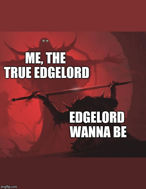 Try not to cut yourself on that edge | ME, THE TRUE EDGELORD EDGELORD WANNA BE | image tagged in man giving sword to larger man | made w/ Imgflip meme maker