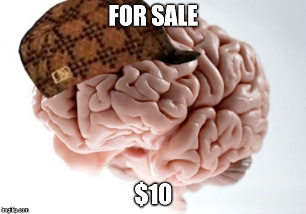 Scumbag Brain Meme | FOR SALE $10 | image tagged in memes,scumbag brain | made w/ Imgflip meme maker