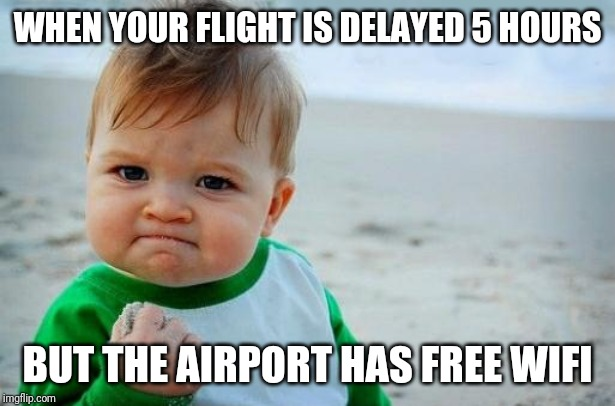 Currently stuck at JFK in New York, having a longer trip than expected | WHEN YOUR FLIGHT IS DELAYED 5 HOURS BUT THE AIRPORT HAS FREE WIFI | image tagged in yes baby,memes,help me,jfk,new york,vacation | made w/ Imgflip meme maker