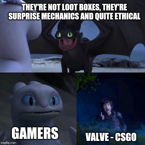 night fury | THEY'RE NOT LOOT BOXES, THEY'RE SURPRISE MECHANICS AND QUITE ETHICAL VALVE - CSGO GAMERS | image tagged in night fury,gaming | made w/ Imgflip meme maker