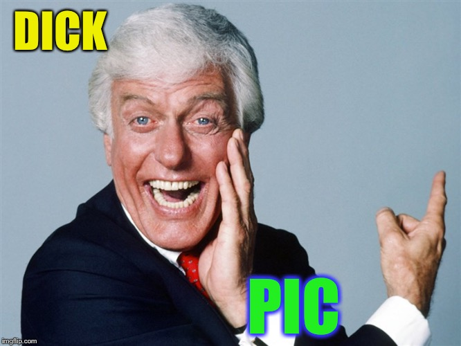 laughing dick van dyke | DICK PIC | image tagged in laughing dick van dyke | made w/ Imgflip meme maker