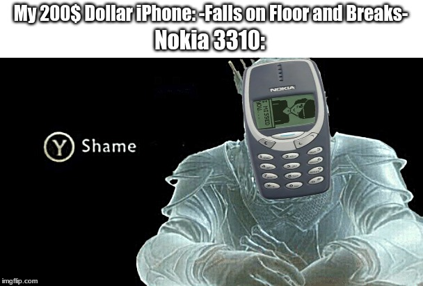 Y Shame You 200$ Dollar iPhoneSHAMEONYOU |  My 200$ Dollar iPhone: -Falls on Floor and Breaks-; Nokia 3310: | image tagged in nokia 3310,y shame | made w/ Imgflip meme maker