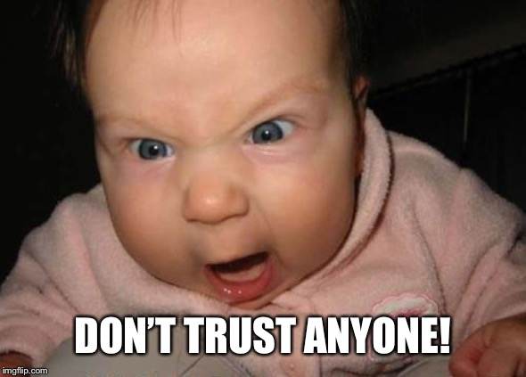 Evil Baby Meme | DON'T TRUST ANYONE! | image tagged in memes,evil baby | made w/ Imgflip meme maker